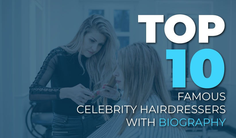 Famous Celebrity Hairdressers with Biography